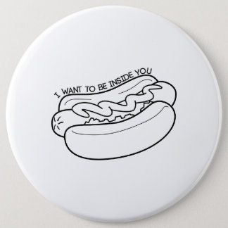 I Want to be Inside You 6 Cm Round Badge