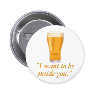 I want to be inside you - beer 6 cm round badge