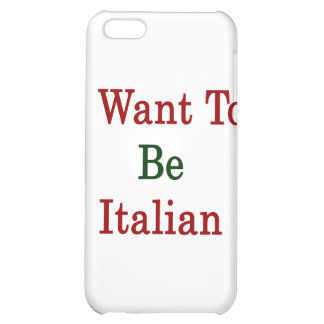 I Want To Be Italian iPhone 5C Case