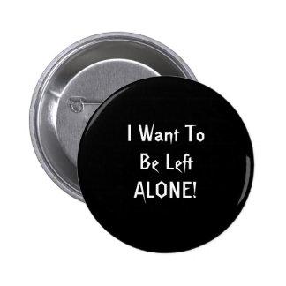 I Want To Be Left Alone. Black White Custom 6 Cm Round Badge