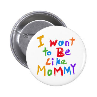 I Want to be Like Mommy 6 Cm Round Badge