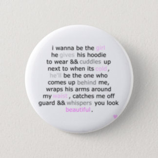 I want to be the girl. 6 cm round badge