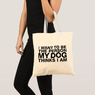 I Want To Be The Person My Dog Thinks I Am Grunge Tote Bag