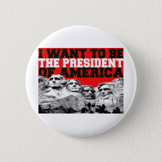 I want to be The President of America 6 Cm Round Badge