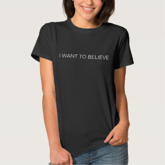 I WANT TO BELIEVE (white text) Science Fiction T Tee Shirt