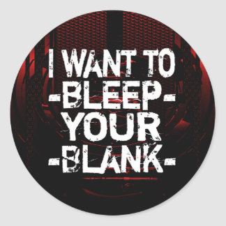 I want to *bleep* your *blank* stickers