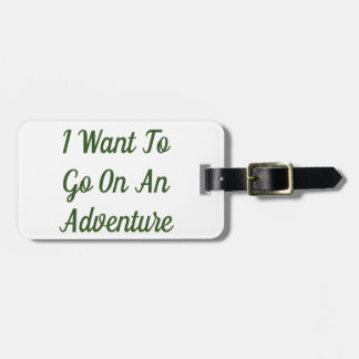 I Want To Go On An Adventure Luggage Tag