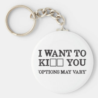I WANT TO KI_ _ YOU KEY RING