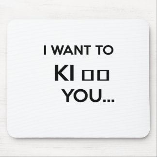 I WANT TO KI_ _ YOU MOUSE PAD