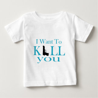 I Want To Kill You Baby T-Shirt