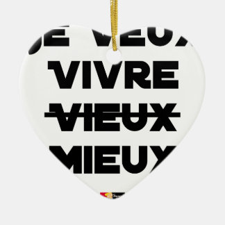 I WANT TO LIVE VIEUX/MIEUX - Word games - Francoi Ceramic Ornament