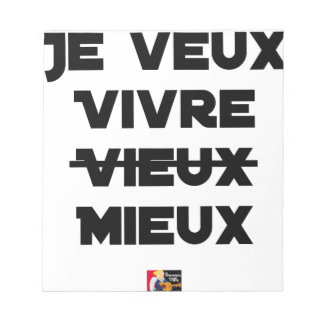 I WANT TO LIVE VIEUX/MIEUX - Word games - Francoi Notepad