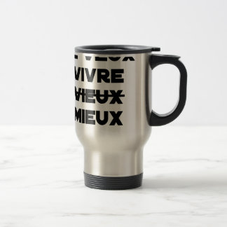 I WANT TO LIVE VIEUX/MIEUX - Word games - Francoi Travel Mug