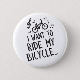 I Want to Ride My Bicycle 6 Cm Round Badge