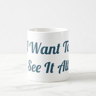 I Want To See It All Mug