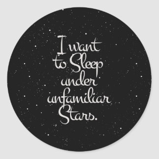 """I Want to Sleep Under Unfamiliar Stars"" Night Sky Round Sticker"