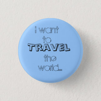 I want to, Travel, the world... 3 Cm Round Badge