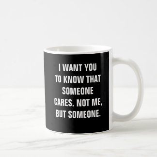 I want you to know someone cares. Not Me But Someo Coffee Mug