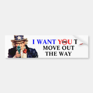 I WANT YOU TO MOVE OUT THE WAY BUMPER STICKER