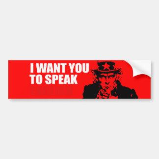 I WANT YOU TO SPEAK ENGLISH Bumpersticker Bumper Sticker