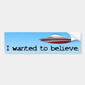 I wanted to believe - Anti Obama Car Bumper Sticker