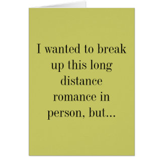 I wanted to break up this long distance romance... greeting card