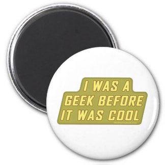 I Was a Geek Before it was Cool 6 Cm Round Magnet