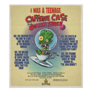 I Was A Teenage Caffeine Case from Outer Space Print