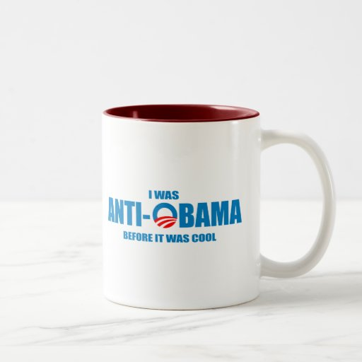 I was Anti-Obama before it was cool T-shirt Mug