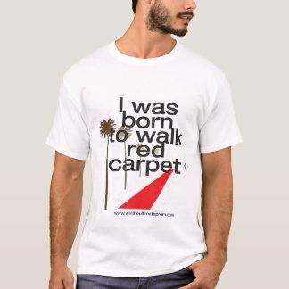 I was born 2 walk the red carpet T-Shirt