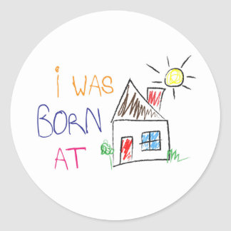 """I was born at home"" Circle Sticker"
