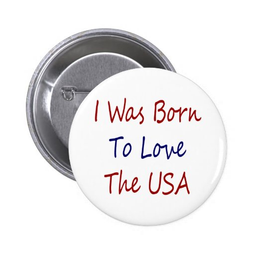 I Was Born To Love The USA Button