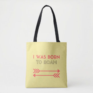 I Was Born, To Roam Tote