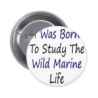 I Was Born To Study The Wild Marine Life Button