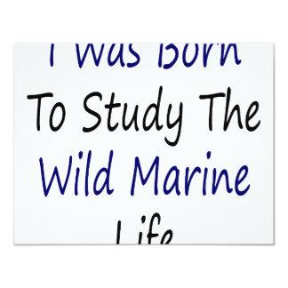 "I Was Born To Study The Wild Marine Life 4.25"" X 5.5"" Invitation Card"