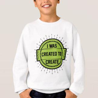 I was created to create sweatshirt