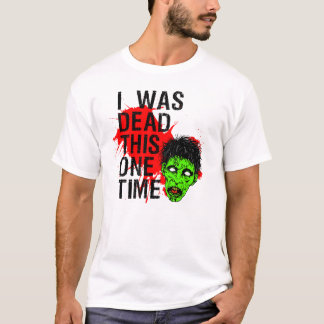 i was dead this one time eph:2 1-5 T-Shirt