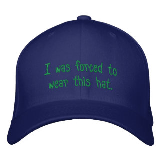 I was forced to wear this hat. embroidered cap