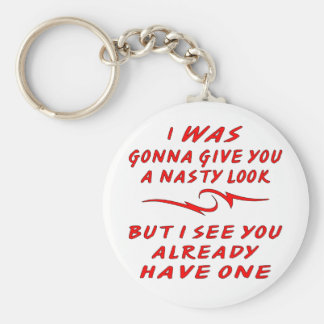 I Was Gonna Give You A Nasty Look But You Already Key Chains