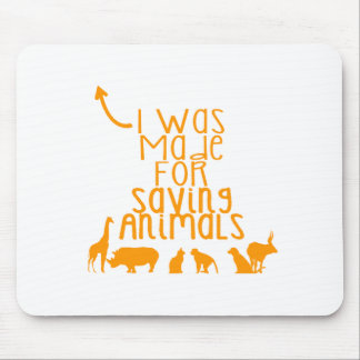 I was made for saving animals mouse pad