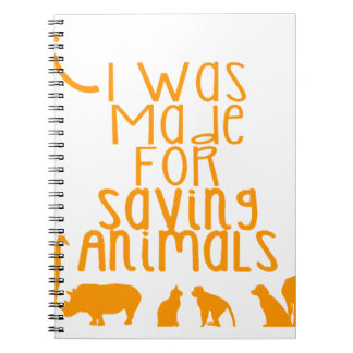 I was made for saving animals notebooks
