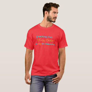 I was made for stinky cheese and stinky was... T-Shirt