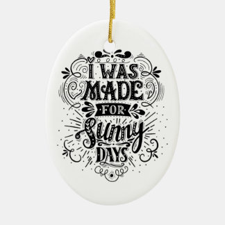 I Was Made For Sunny Days Ceramic Oval Decoration