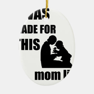 I Was Made for This Mom Lif Ceramic Oval Decoration