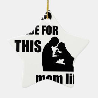 I Was Made for This Mom Lif Ceramic Star Decoration