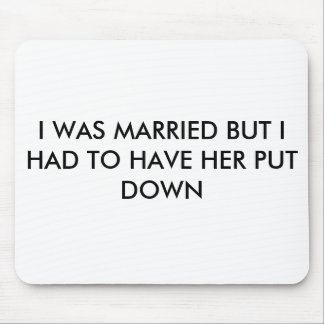 I WAS MARRIED BUT I HAD TO HAVE HER PUT DOWN MOUSE PAD