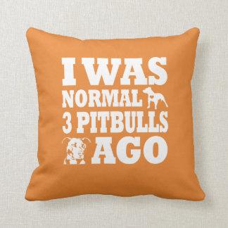 I Was Normal 3 Pitbulls Ago Cushion
