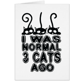 I was normal  cats ago card