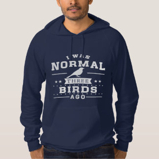 I Was Normal Three Birds Ago Hoodie