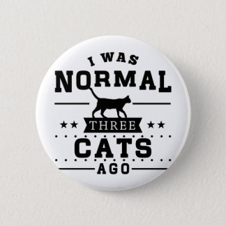 I Was Normal Three Cats Ago 6 Cm Round Badge